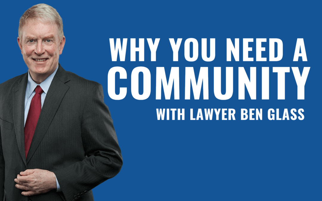 Episode 3: Why You Need A Community With Guest Ben Glass